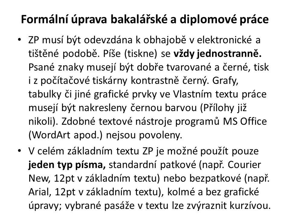 Formální úprava bakalářské a diplomové práce • ZP musí být odevzdána k obhajobě v elektronické a tištěné podobě.