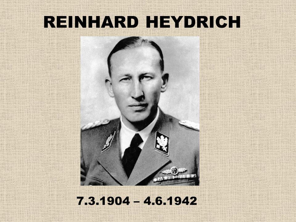 REINHARD HEYDRICH 7.3.1904 – 4.6.1942