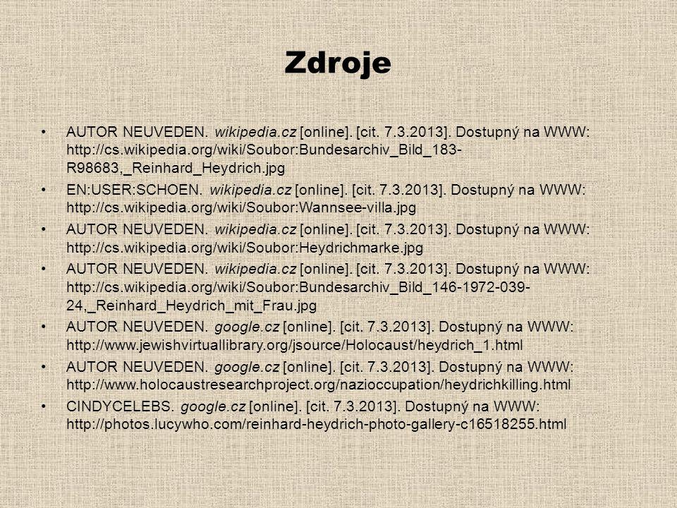Zdroje •AUTOR NEUVEDEN. wikipedia.cz [online]. [cit. 7.3.2013]. Dostupný na WWW: http://cs.wikipedia.org/wiki/Soubor:Bundesarchiv_Bild_183- R98683,_Re