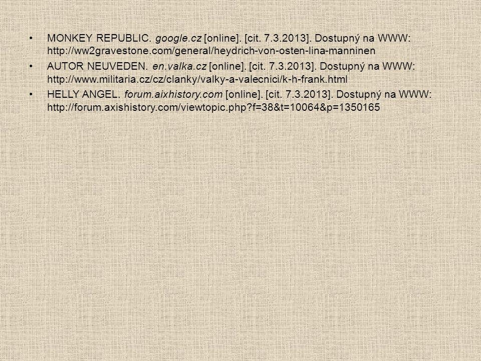•MONKEY REPUBLIC. google.cz [online]. [cit. 7.3.2013]. Dostupný na WWW: http://ww2gravestone.com/general/heydrich-von-osten-lina-manninen •AUTOR NEUVE