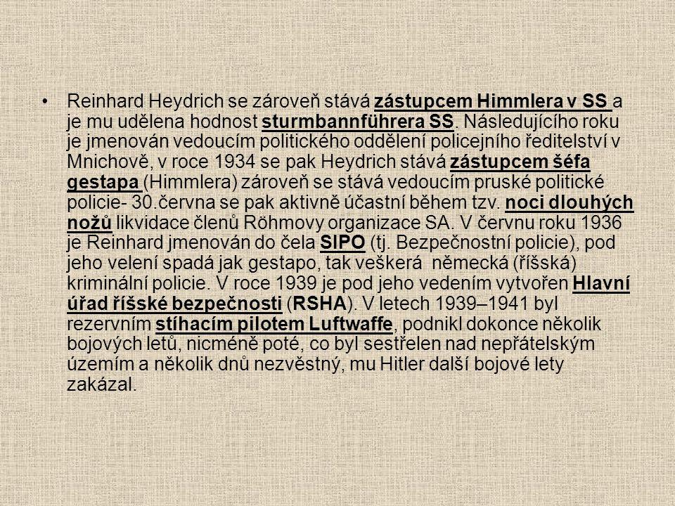 •Reinhard Heydrich se zároveň stává zástupcem Himmlera v SS a je mu udělena hodnost sturmbannführera SS. Následujícího roku je jmenován vedoucím polit