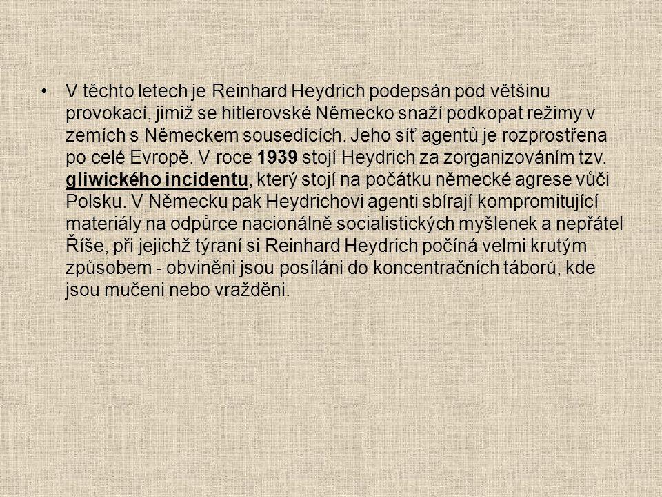 •V těchto letech je Reinhard Heydrich podepsán pod většinu provokací, jimiž se hitlerovské Německo snaží podkopat režimy v zemích s Německem sousedící