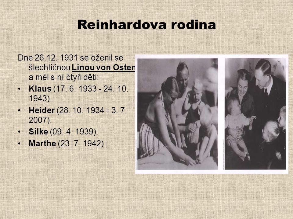 Reinhardova rodina Dne 26.12. 1931 se oženil se šlechtičnou Linou von Osten a měl s ní čtyři děti: •Klaus (17. 6. 1933 - 24. 10. 1943). •Heider (28. 1