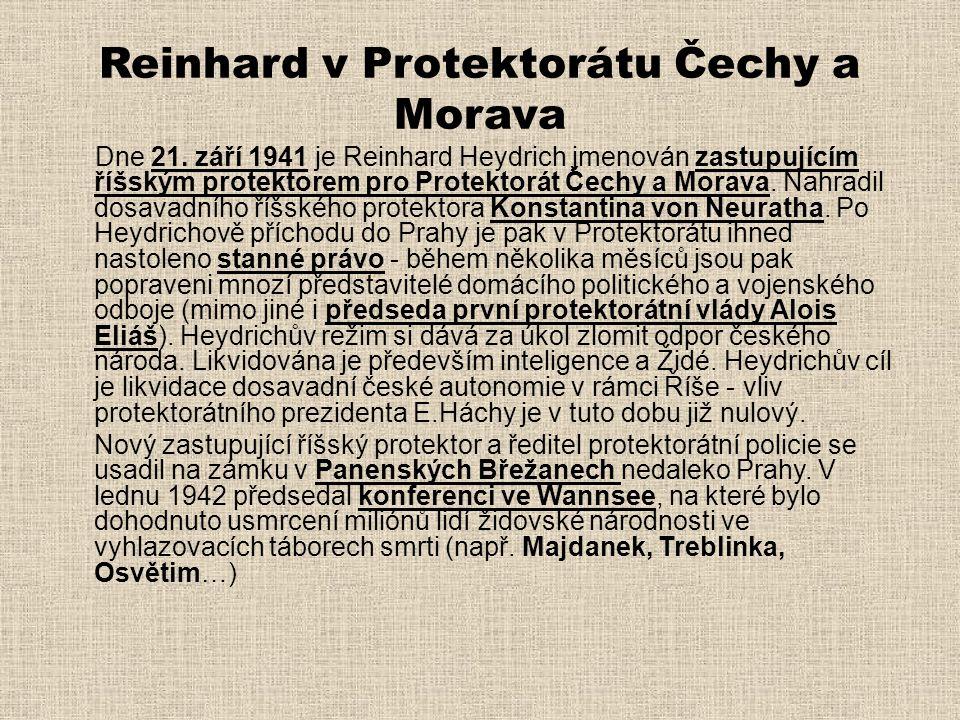 Reinhard v Protektorátu Čechy a Morava Dne 21. září 1941 je Reinhard Heydrich jmenován zastupujícím říšským protektorem pro Protektorát Čechy a Morava