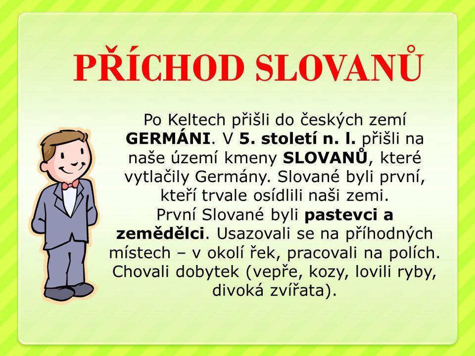 P Ř ÍCHOD SLOVAN Ů Po Keltech přišli do českých zemí GERMÁNI.