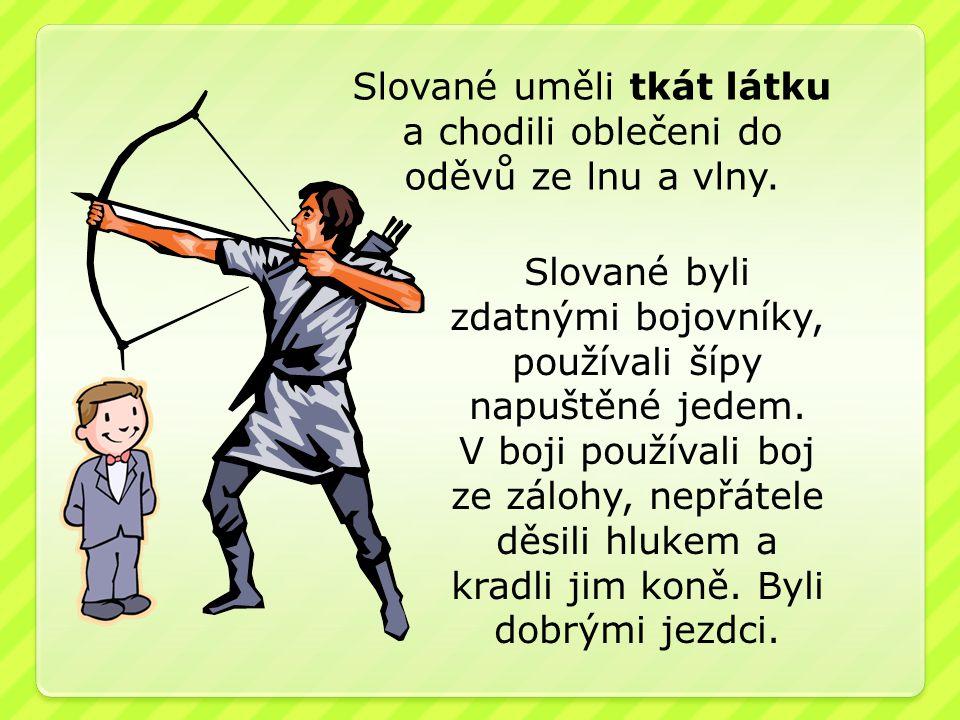 Slované uměli tkát látku a chodili oblečeni do oděvů ze lnu a vlny.