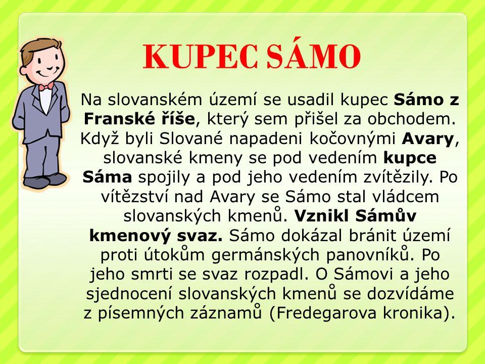 KUPEC SÁMO Na slovanském území se usadil kupec Sámo z Franské říše, který sem přišel za obchodem.