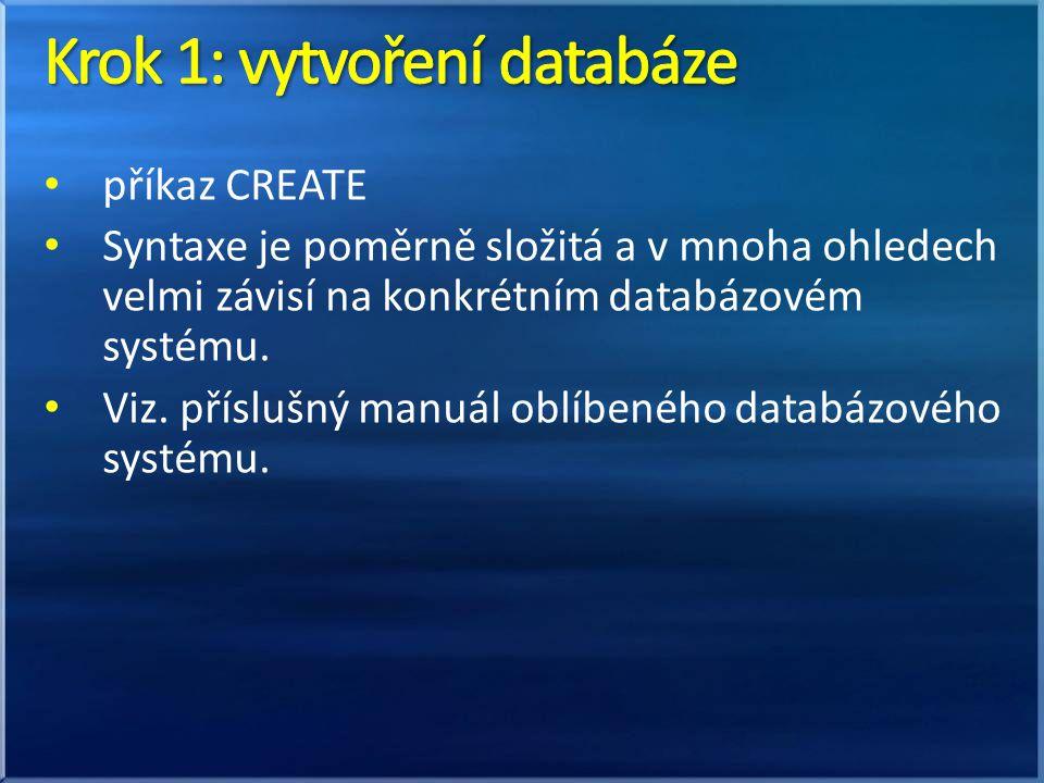 • příkaz CREATE • Syntaxe je poměrně složitá a v mnoha ohledech velmi závisí na konkrétním databázovém systému.