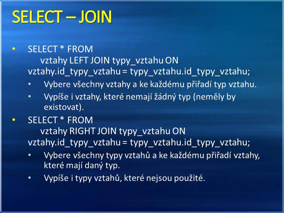 • SELECT * FROM vztahy LEFT JOIN typy_vztahu ON vztahy.id_typy_vztahu = typy_vztahu.id_typy_vztahu; • Vybere všechny vztahy a ke každému přiřadí typ vztahu.