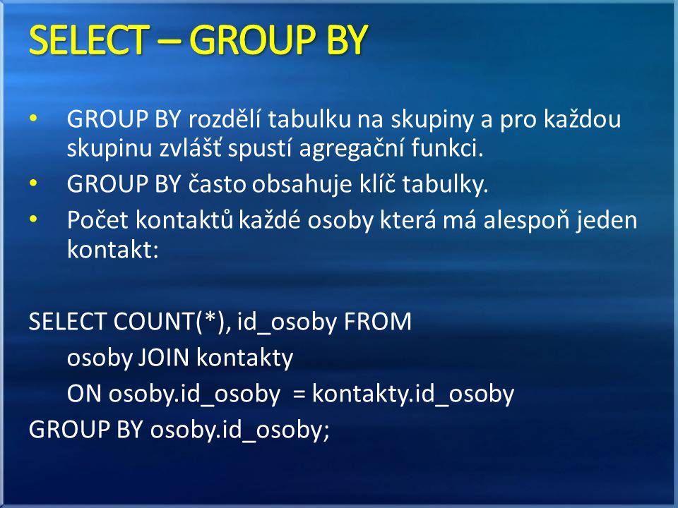 • GROUP BY rozdělí tabulku na skupiny a pro každou skupinu zvlášť spustí agregační funkci.
