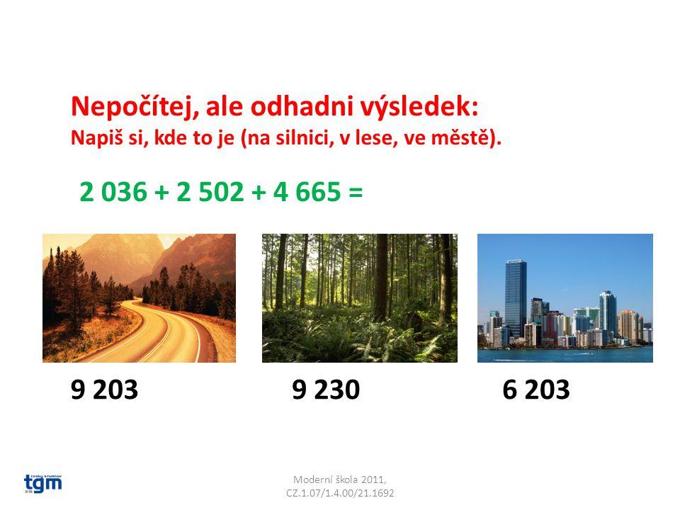 Moderní škola 2011, CZ.1.07/1.4.00/21.1692 Nepočítej, ale odhadni výsledek: Napiš si, kde to je (na silnici, v lese, ve městě). 2 036 + 2 502 + 4 665