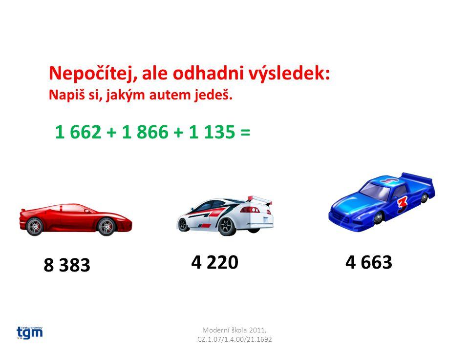 Moderní škola 2011, CZ.1.07/1.4.00/21.1692 Nepočítej, ale odhadni výsledek: Napiš si, jakým autem jedeš. 1 662 + 1 866 + 1 135 = 4 2204 663 8 383