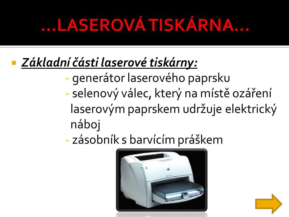  Základní části laserové tiskárny: - generátor laserového paprsku - selenový válec, který na místě ozáření laserovým paprskem udržuje elektrický nábo