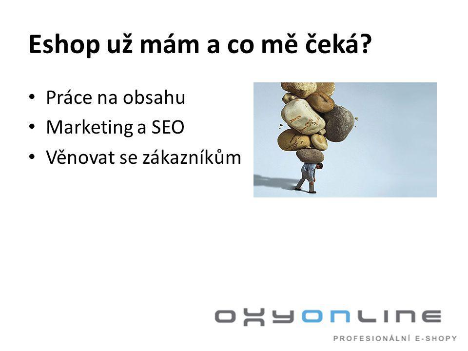 Eshop už mám a co mě čeká? • Práce na obsahu • Marketing a SEO • Věnovat se zákazníkům