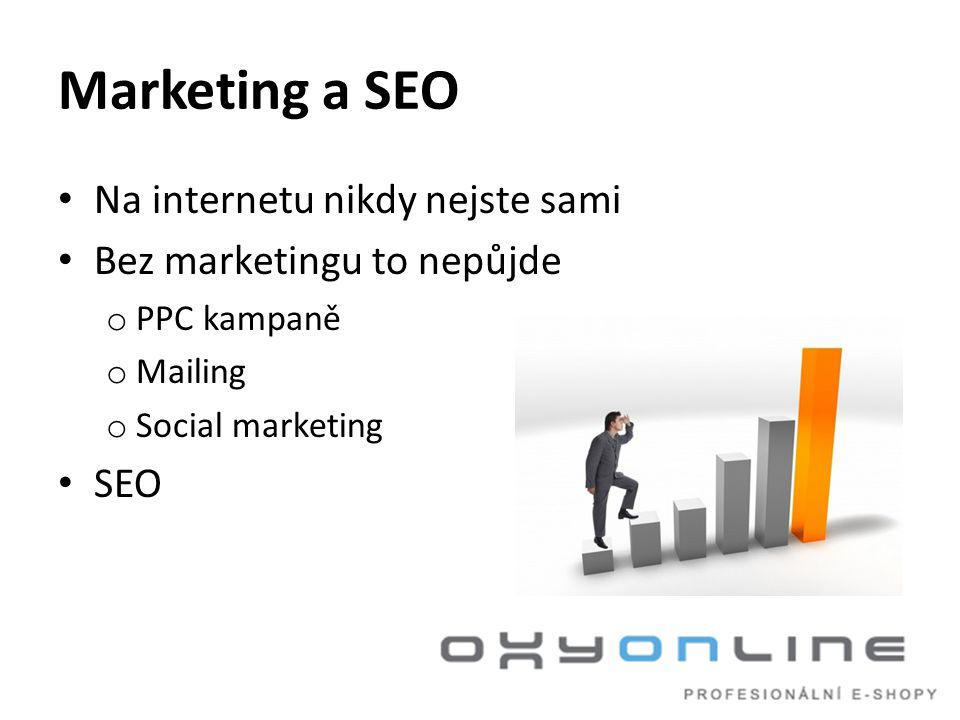 Marketing a SEO • Na internetu nikdy nejste sami • Bez marketingu to nepůjde o PPC kampaně o Mailing o Social marketing • SEO
