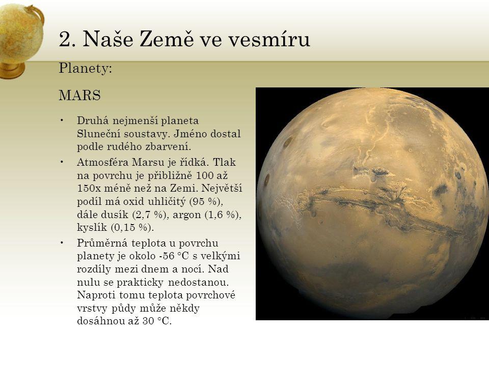 2. Naše Země ve vesmíru Planety: MARS •Druhá nejmenší planeta Sluneční soustavy. Jméno dostal podle rudého zbarvení. •Atmosféra Marsu je řídká. Tlak n