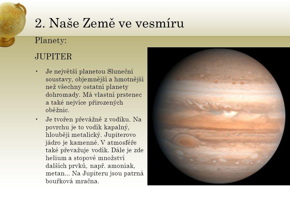 2. Naše Země ve vesmíru Planety: JUPITER •Je největší planetou Sluneční soustavy, objemnější a hmotnější než všechny ostatní planety dohromady. Má vla