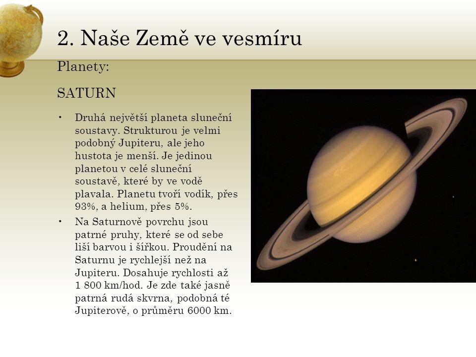 2. Naše Země ve vesmíru Planety: SATURN •Druhá největší planeta sluneční soustavy. Strukturou je velmi podobný Jupiteru, ale jeho hustota je menší. Je