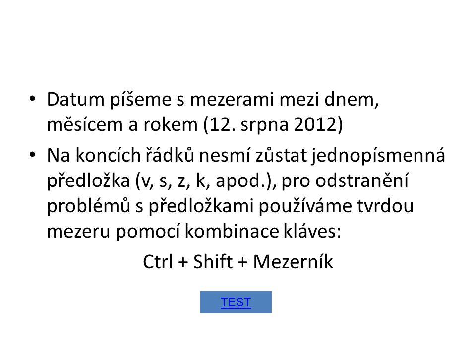 • Datum píšeme s mezerami mezi dnem, měsícem a rokem (12. srpna 2012) • Na koncích řádků nesmí zůstat jednopísmenná předložka (v, s, z, k, apod.), pro