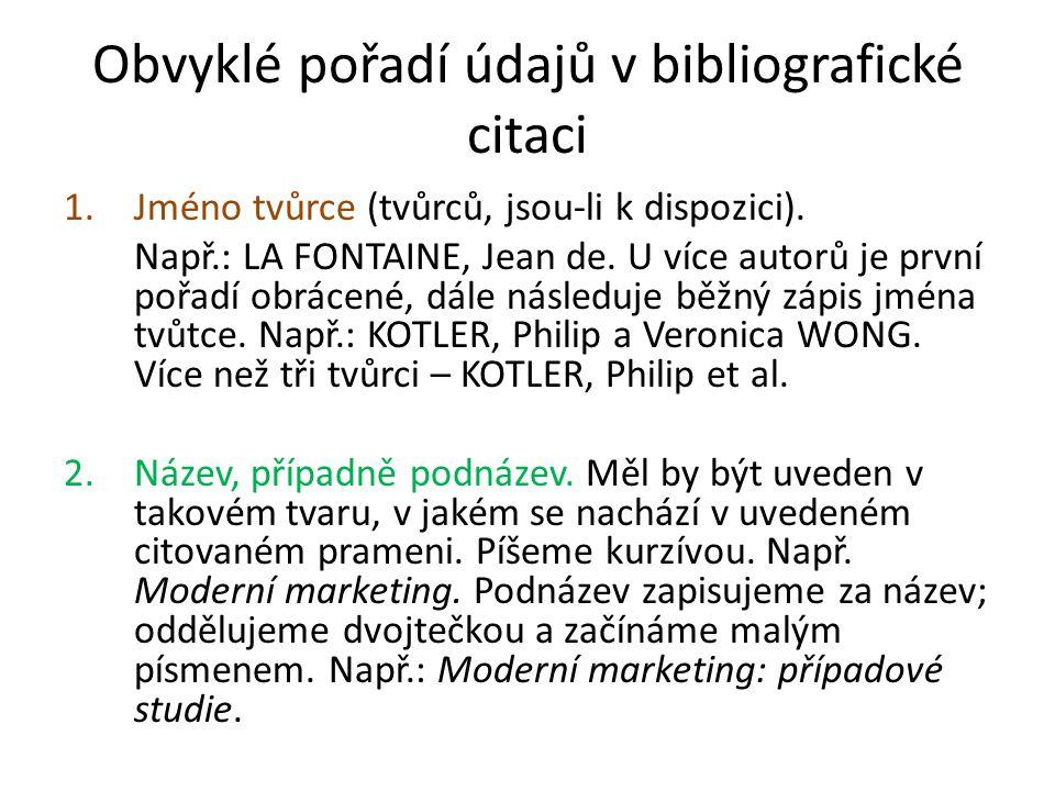 Obvyklé pořadí údajů v bibliografické citaci 1.Jméno tvůrce (tvůrců, jsou-li k dispozici). Např.: LA FONTAINE, Jean de. U více autorů je první pořadí