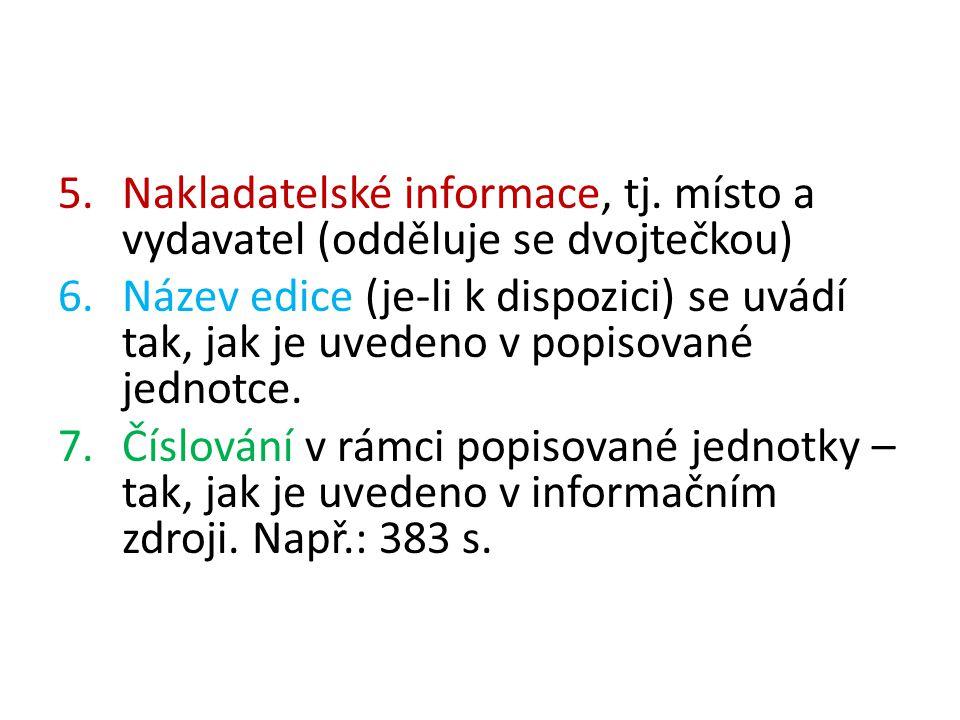 5.Nakladatelské informace, tj. místo a vydavatel (odděluje se dvojtečkou) 6.Název edice (je-li k dispozici) se uvádí tak, jak je uvedeno v popisované