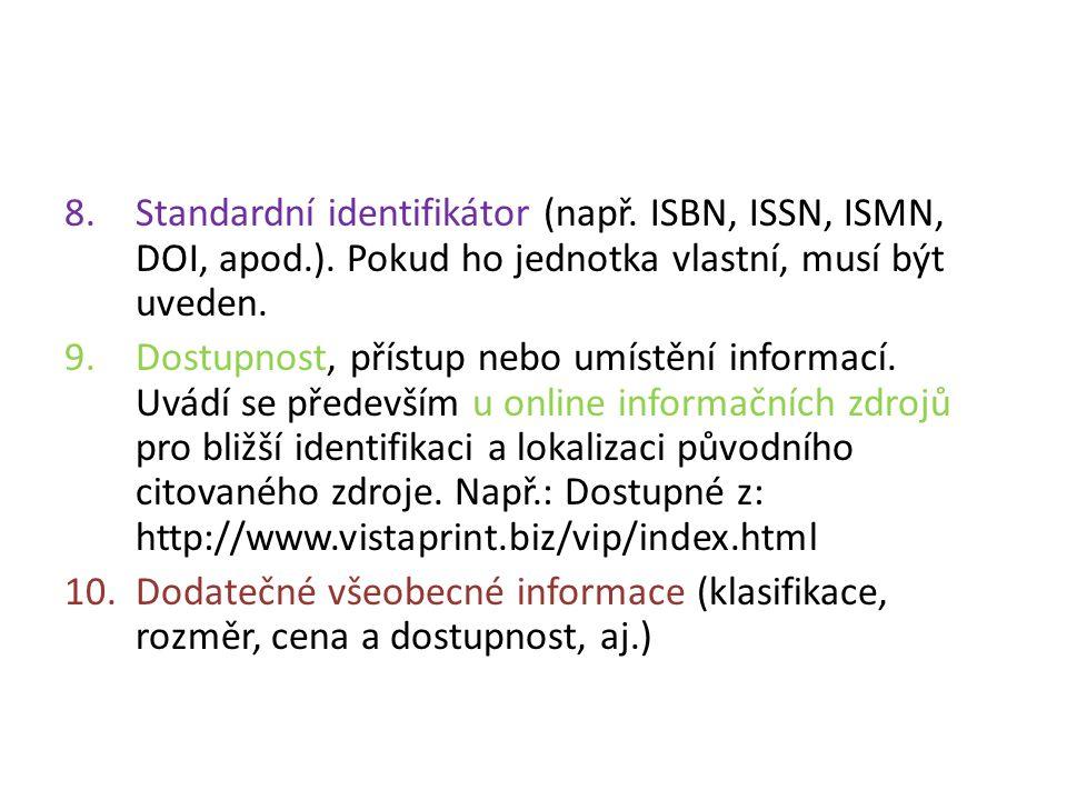 8.Standardní identifikátor (např. ISBN, ISSN, ISMN, DOI, apod.). Pokud ho jednotka vlastní, musí být uveden. 9.Dostupnost, přístup nebo umístění infor