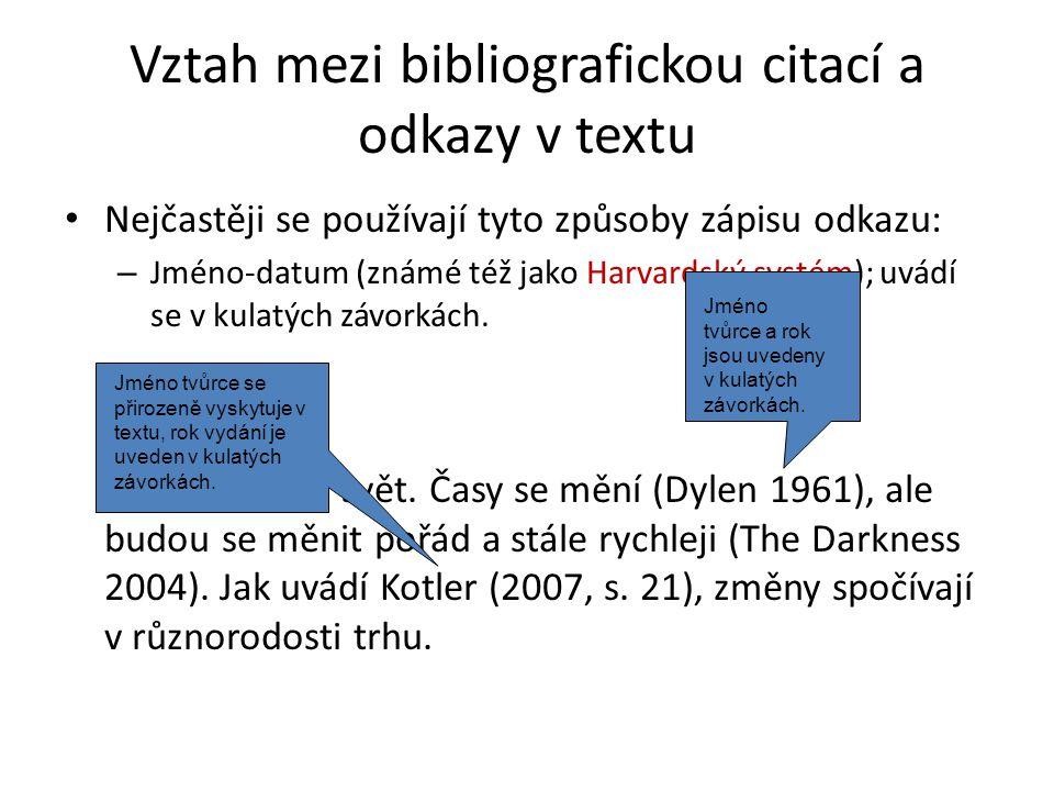 Vztah mezi bibliografickou citací a odkazy v textu • Nejčastěji se používají tyto způsoby zápisu odkazu: – Jméno-datum (známé též jako Harvardský syst
