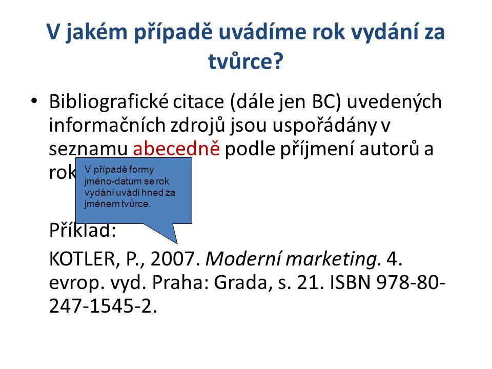 V jakém případě uvádíme rok vydání za tvůrce? • Bibliografické citace (dále jen BC) uvedených informačních zdrojů jsou uspořádány v seznamu abecedně p
