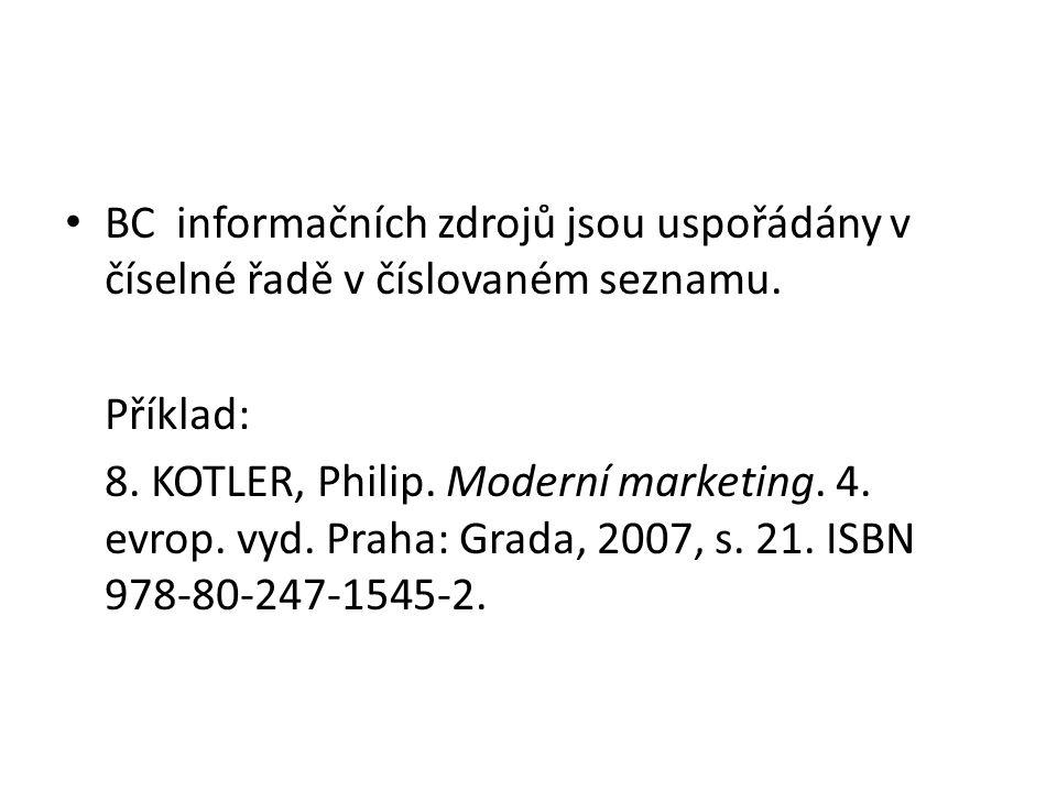 • BC informačních zdrojů jsou uspořádány v číselné řadě v číslovaném seznamu. Příklad: 8. KOTLER, Philip. Moderní marketing. 4. evrop. vyd. Praha: Gra
