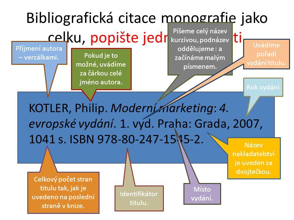 Bibliografická citace monografie jako celku, popište jednotlivé části. KOTLER, Philip. Moderní marketing: 4. evropské vydání. 1. vyd. Praha: Grada, 20
