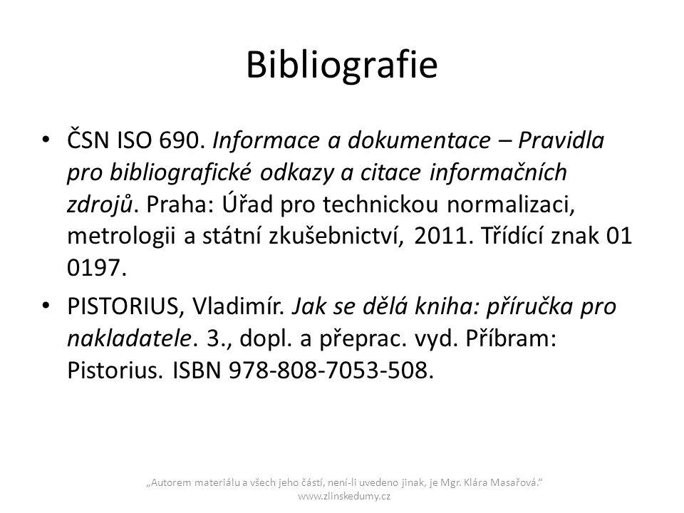 """""""Autorem materiálu a všech jeho částí, není-li uvedeno jinak, je Mgr. Klára Masařová."""" www.zlinskedumy.cz Bibliografie • ČSN ISO 690. Informace a doku"""