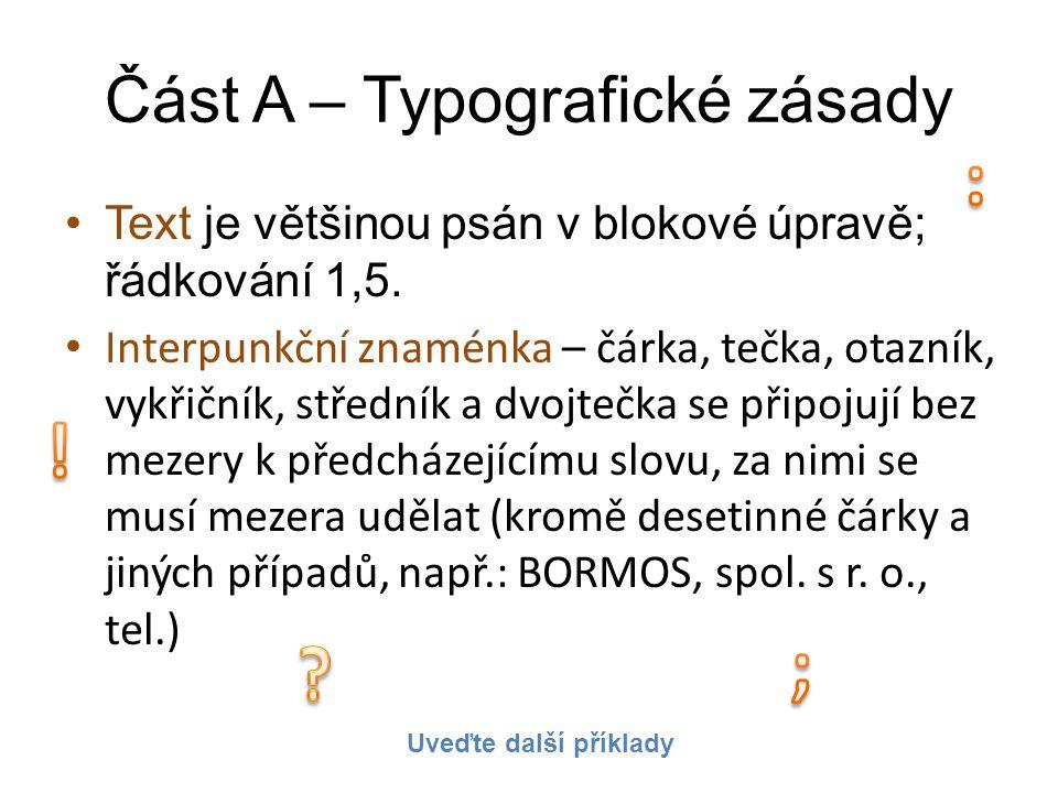 Část A – Typografické zásady •Text je většinou psán v blokové úpravě; řádkování 1,5. • Interpunkční znaménka – čárka, tečka, otazník, vykřičník, střed