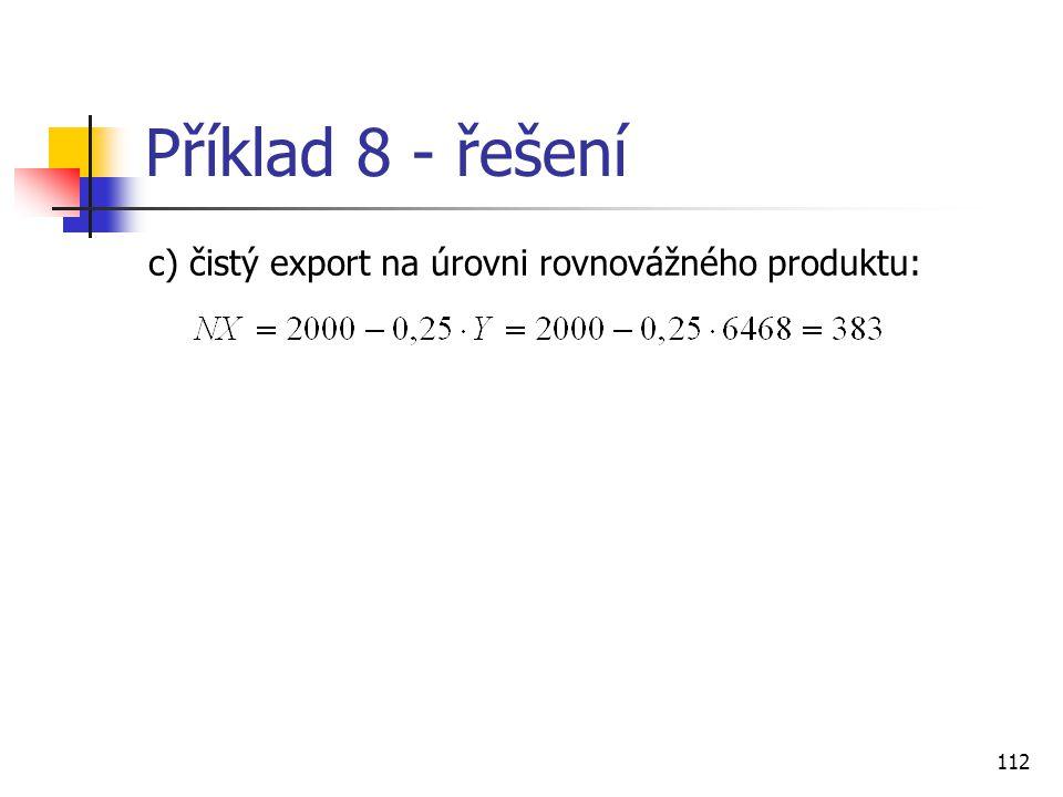 112 Příklad 8 - řešení c) čistý export na úrovni rovnovážného produktu: