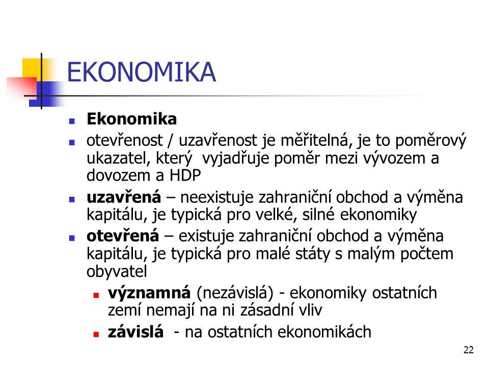 22 EKONOMIKA  Ekonomika  otevřenost / uzavřenost je měřitelná, je to poměrový ukazatel, který vyjadřuje poměr mezi vývozem a dovozem a HDP  uzavřen