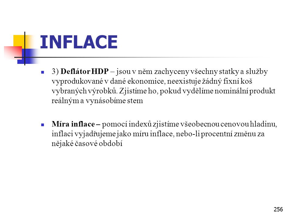 256 INFLACE  3) Deflátor HDP – jsou v něm zachyceny všechny statky a služby vyprodukované v dané ekonomice, neexistuje žádný fixní koš vybraných výro