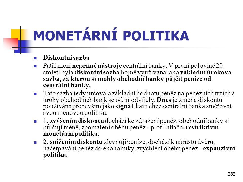 282 MONETÁRNÍ POLITIKA  Diskontní sazba  Patří mezi nepřímé nástroje centrální banky. V první polovině 20. století byla diskontní sazba hojně využív