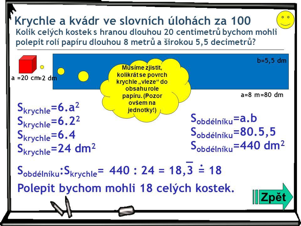 Krychle a kvádr ve slovních úlohách za 100 Kolik celých kostek s hranou dlouhou 20 centimetrů bychom mohli polepit rolí papíru dlouhou 8 metrů a širokou 5,5 decimetrů.