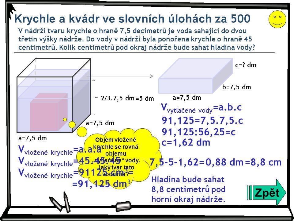 Krychle a kvádr ve slovních úlohách za 500 V nádrži tvaru krychle o hraně 7,5 decimetrů je voda sahající do dvou třetin výšky nádrže. Do vody v nádrži