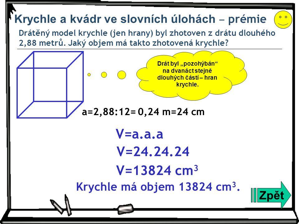 Krychle a kvádr ve slovních úlohách ‒ prémie Drátěný model krychle (jen hrany) byl zhotoven z drátu dlouhého 2,88 metrů. Jaký objem má takto zhotovená