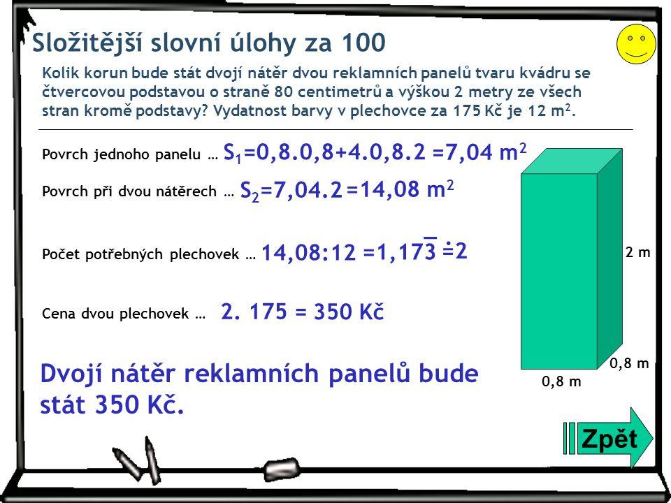 Složitější slovní úlohy za 100 Kolik korun bude stát dvojí nátěr dvou reklamních panelů tvaru kvádru se čtvercovou podstavou o straně 80 centimetrů a výškou 2 metry ze všech stran kromě podstavy.