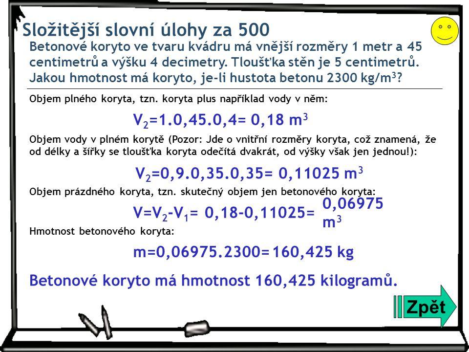 Složitější slovní úlohy za 500 Betonové koryto ve tvaru kvádru má vnější rozměry 1 metr a 45 centimetrů a výšku 4 decimetry. Tloušťka stěn je 5 centim