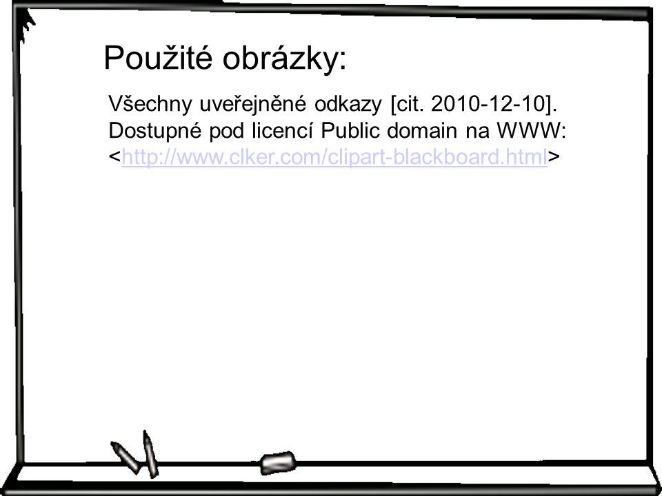 Všechny uveřejněné odkazy [cit. 2010-12-10]. Dostupné pod licencí Public domain na WWW: http://www.clker.com/clipart-blackboard.html Použité obrázky: