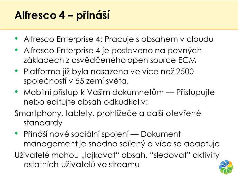 Alfresco 4 – přináší • Alfresco Enterprise 4: Pracuje s obsahem v cloudu • Alfresco Enterprise 4 je postaveno na pevných základech z osvědčeného open