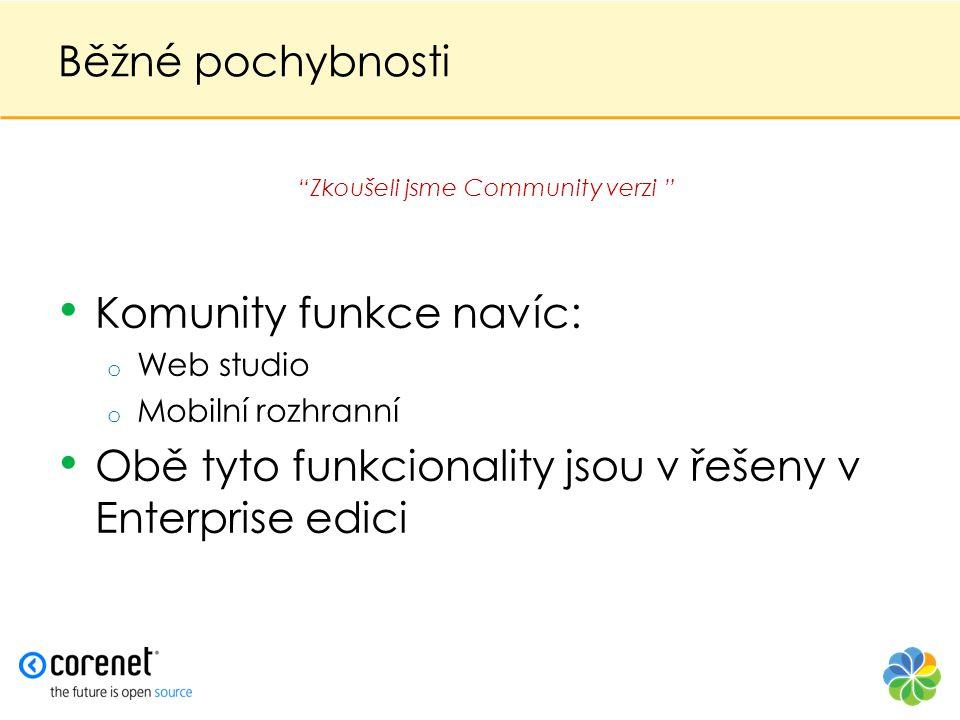 """Běžné pochybnosti • Komunity funkce navíc: o Web studio o Mobilní rozhranní • Obě tyto funkcionality jsou v řešeny v Enterprise edici """"Zkoušeli jsme C"""