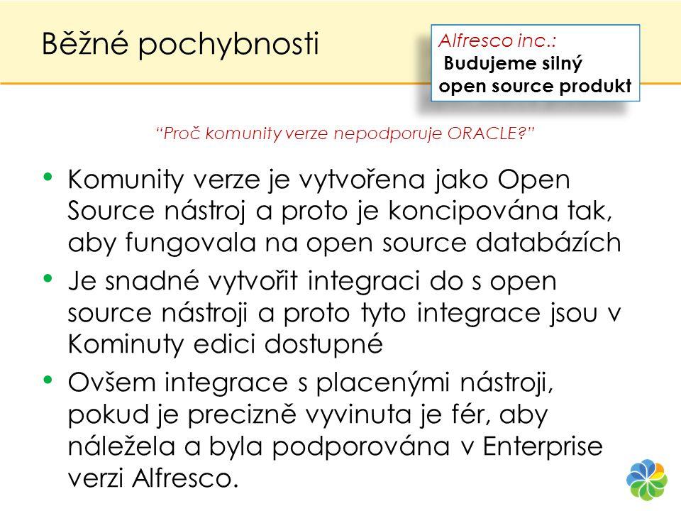 Běžné pochybnosti • Komunity verze je vytvořena jako Open Source nástroj a proto je koncipována tak, aby fungovala na open source databázích • Je snad