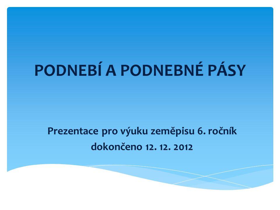 PODNEBÍ A PODNEBNÉ PÁSY Prezentace pro výuku zeměpisu 6. ročník dokončeno 12. 12. 2012