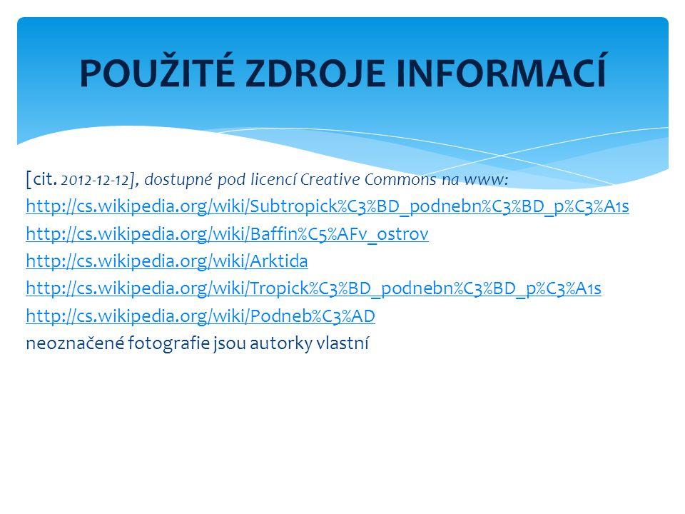 [cit. 2012-12-12], dostupné pod licencí Creative Commons na www: http://cs.wikipedia.org/wiki/Subtropick%C3%BD_podnebn%C3%BD_p%C3%A1s http://cs.wikipe