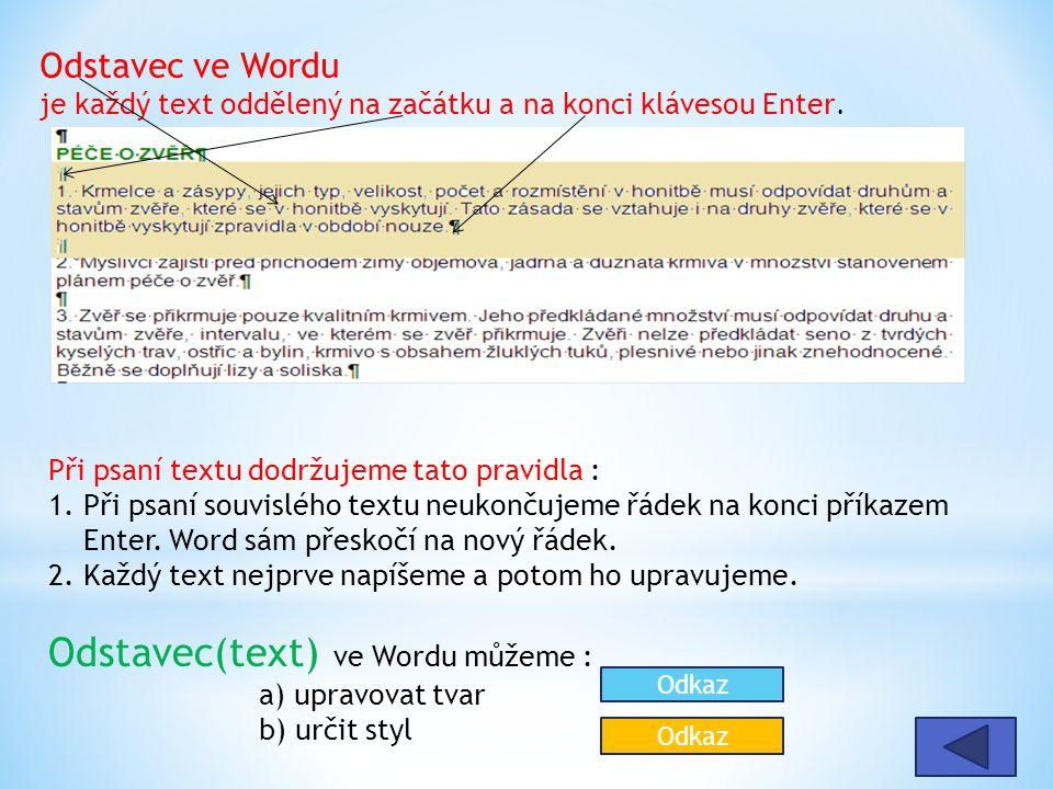 Odstavec ve Wordu je každý text oddělený na začátku a na konci klávesou Enter. Při psaní textu dodržujeme tato pravidla : 1. Při psaní souvislého text