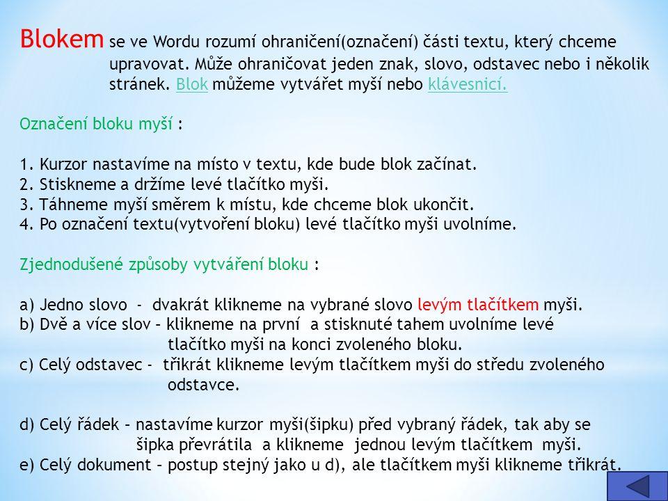 Blokem se ve Wordu rozumí ohraničení(označení) části textu, který chceme upravovat. Může ohraničovat jeden znak, slovo, odstavec nebo i několik stráne