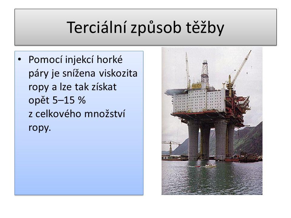 Terciální způsob těžby • Pomocí injekcí horké páry je snížena viskozita ropy a lze tak získat opět 5–15 % z celkového množství ropy.